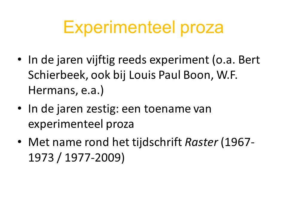 Experimenteel proza In de jaren vijftig reeds experiment (o.a. Bert Schierbeek, ook bij Louis Paul Boon, W.F. Hermans, e.a.) In de jaren zestig: een t