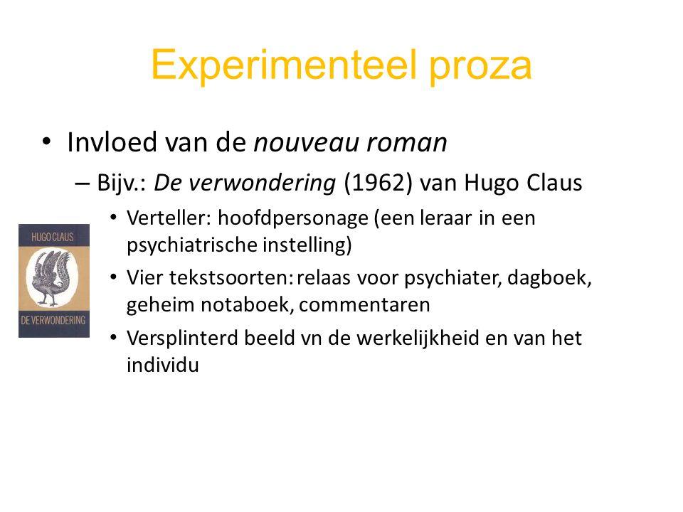 Experimenteel proza Invloed van de nouveau roman – Bijv.: De verwondering (1962) van Hugo Claus Verteller: hoofdpersonage (een leraar in een psychiatr