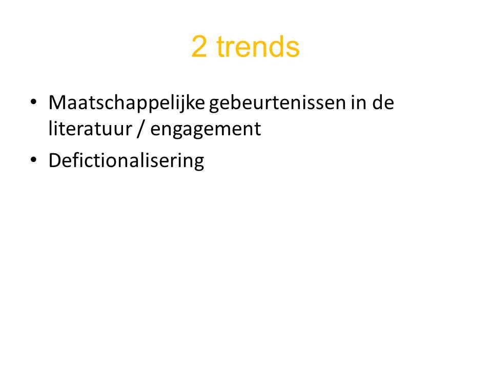 2 trends Maatschappelijke gebeurtenissen in de literatuur / engagement Defictionalisering