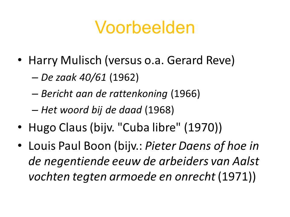 Voorbeelden Harry Mulisch (versus o.a. Gerard Reve) – De zaak 40/61 (1962) – Bericht aan de rattenkoning (1966) – Het woord bij de daad (1968) Hugo Cl