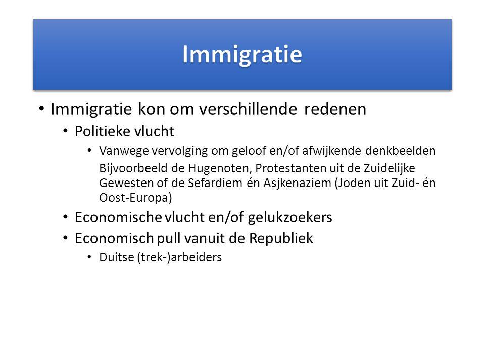 Immigratie kon om verschillende redenen Politieke vlucht Vanwege vervolging om geloof en/of afwijkende denkbeelden Bijvoorbeeld de Hugenoten, Protestanten uit de Zuidelijke Gewesten of de Sefardiem én Asjkenaziem (Joden uit Zuid- én Oost-Europa) Economische vlucht en/of gelukzoekers Economisch pull vanuit de Republiek Duitse (trek-)arbeiders