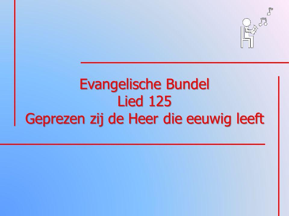 Evangelische Bundel Lied 125 Geprezen zij de Heer die eeuwig leeft