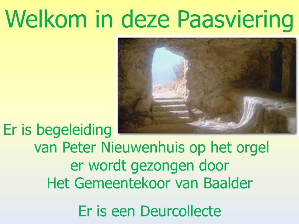 Welkom in deze Paasviering Er is begeleiding van Peter Nieuwenhuis op het orgel er wordt gezongen door Het Gemeentekoor van Baalder Er is een Deurcoll