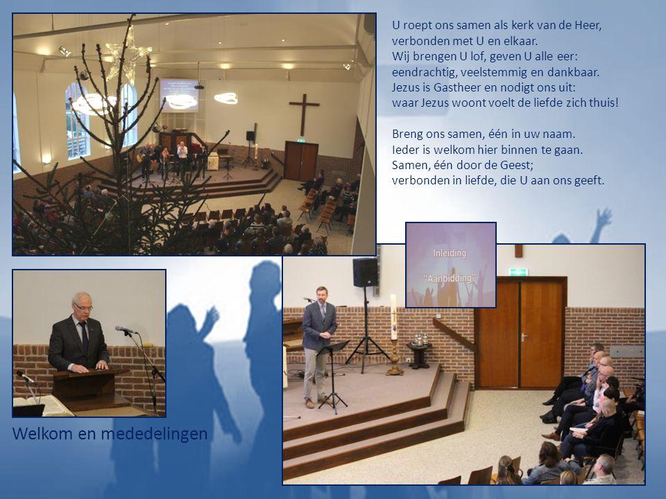 Welkom en mededelingen U roept ons samen als kerk van de Heer, verbonden met U en elkaar.