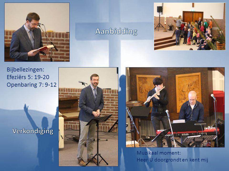 Bijbellezingen: Efeziërs 5: 19-20 Openbaring 7: 9-12 Muzikaal moment: Heer U doorgrondt en kent mij