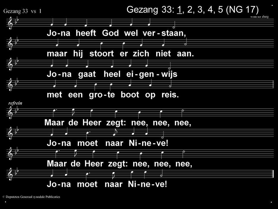 ... Gezang 33: 1, 2, 3, 4, 5 (NG 17)