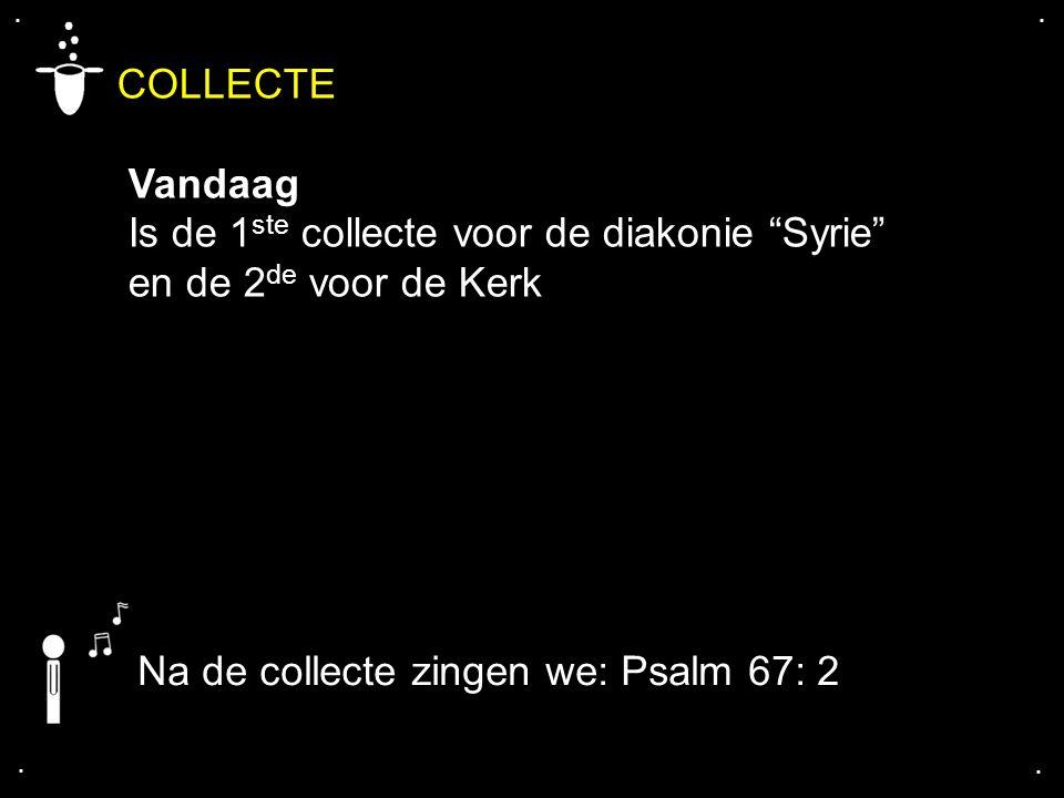 """.... COLLECTE Vandaag Is de 1 ste collecte voor de diakonie """"Syrie"""" en de 2 de voor de Kerk Na de collecte zingen we: Psalm 67: 2"""