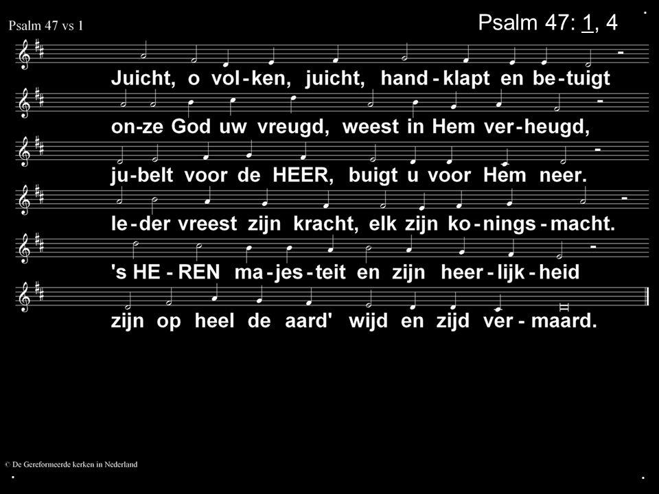 ... Psalm 47: 1, 4