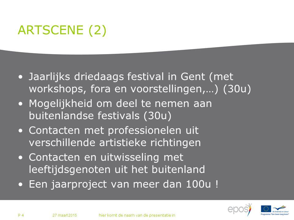 ARTSCENE (2) Jaarlijks driedaags festival in Gent (met workshops, fora en voorstellingen,…) (30u) Mogelijkheid om deel te nemen aan buitenlandse festivals (30u) Contacten met professionelen uit verschillende artistieke richtingen Contacten en uitwisseling met leeftijdsgenoten uit het buitenland Een jaarproject van meer dan 100u .