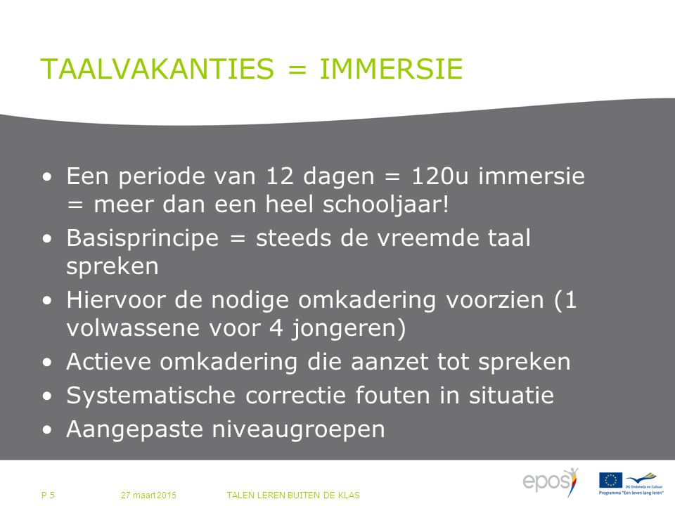 TAALVAKANTIES = IMMERSIE Een periode van 12 dagen = 120u immersie = meer dan een heel schooljaar.