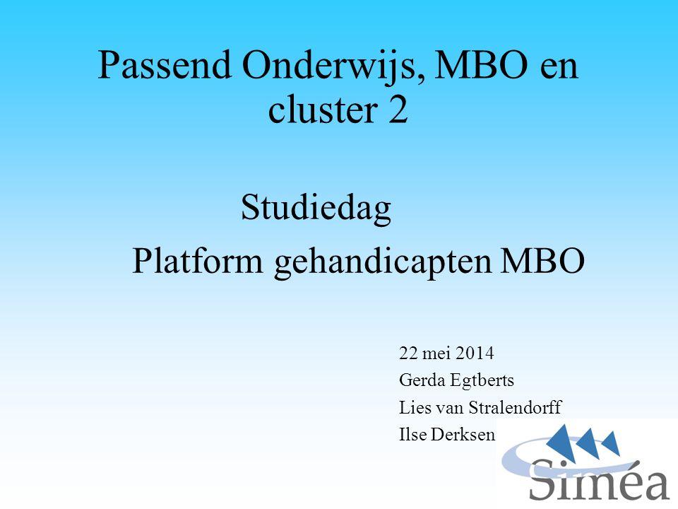 Passend Onderwijs, MBO en cluster 2 Studiedag Platform gehandicapten MBO 22 mei 2014 Gerda Egtberts Lies van Stralendorff Ilse Derksen