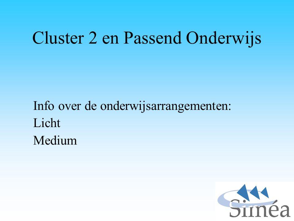 Cluster 2 en Passend Onderwijs Info over de onderwijsarrangementen: Licht Medium