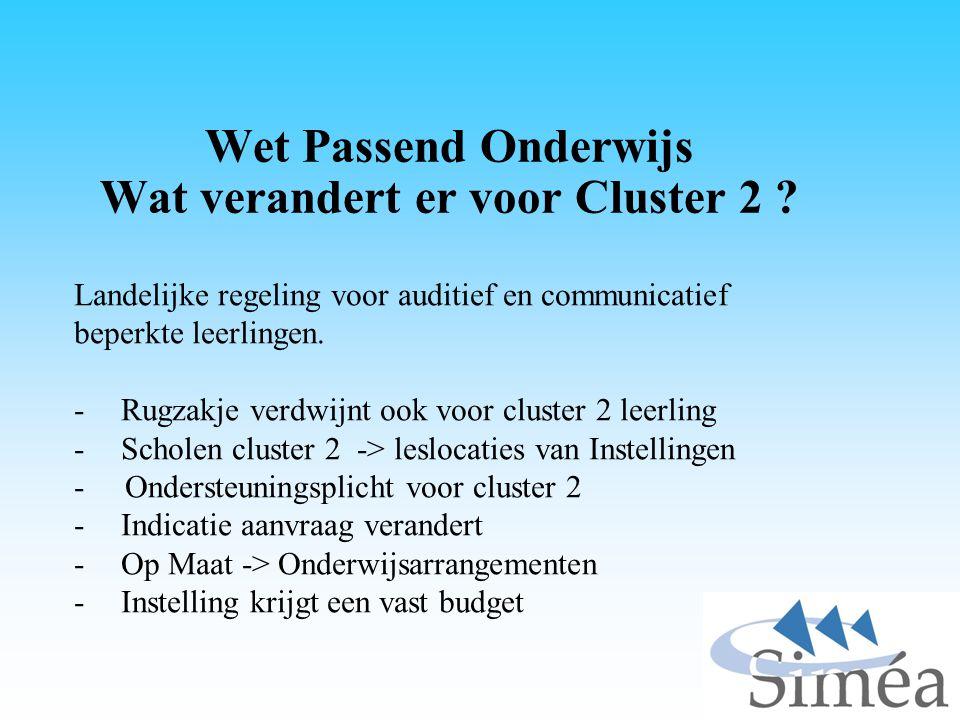 Wet Passend Onderwijs Wat verandert er voor Cluster 2 ? Landelijke regeling voor auditief en communicatief beperkte leerlingen. -Rugzakje verdwijnt oo
