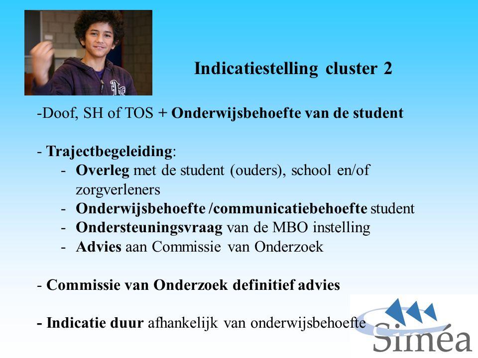 Indicatiestelling cluster 2 -Doof, SH of TOS + Onderwijsbehoefte van de student - Trajectbegeleiding: -Overleg met de student (ouders), school en/of z