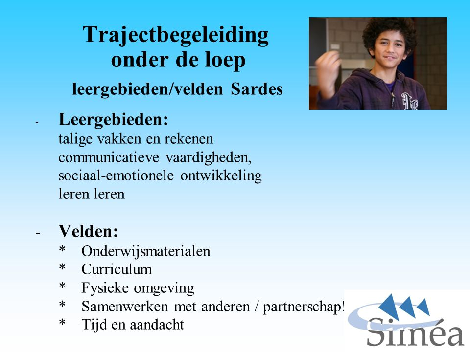 Trajectbegeleiding onder de loep leergebieden/velden Sardes - Leergebieden: talige vakken en rekenen communicatieve vaardigheden, sociaal-emotionele o