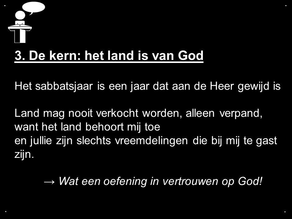 .... 3. De kern: het land is van God Het sabbatsjaar is een jaar dat aan de Heer gewijd is Land mag nooit verkocht worden, alleen verpand, want het la