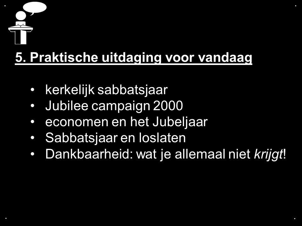 .... 5. Praktische uitdaging voor vandaag kerkelijk sabbatsjaar Jubilee campaign 2000 economen en het Jubeljaar Sabbatsjaar en loslaten Dankbaarheid: