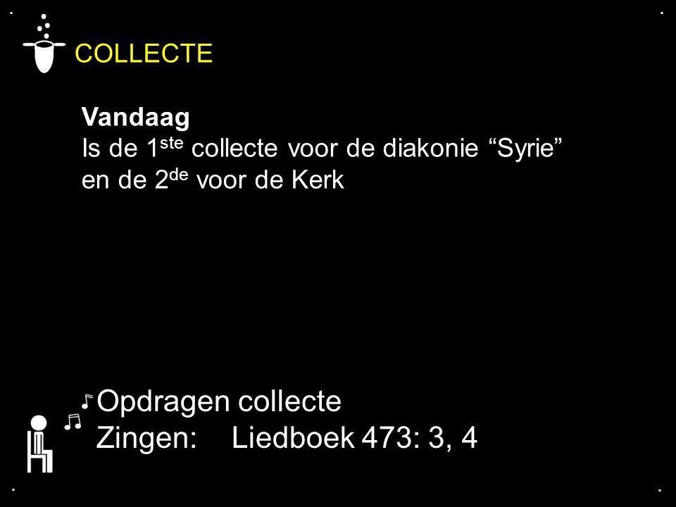 """.... COLLECTE Vandaag Is de 1 ste collecte voor de diakonie """"Syrie"""" en de 2 de voor de Kerk Opdragen collecte Zingen:Liedboek 473: 3, 4"""