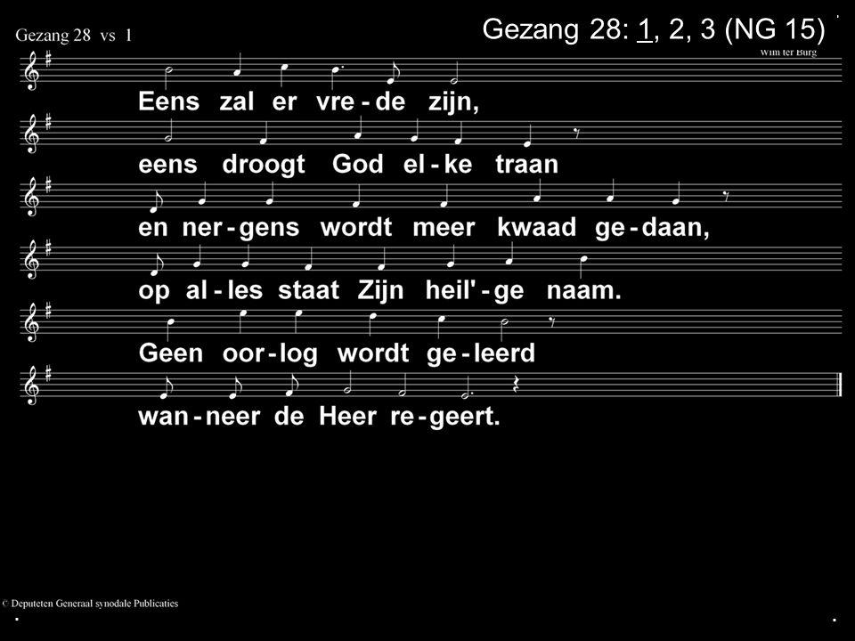 ... Gezang 28: 1, 2, 3 (NG 15)
