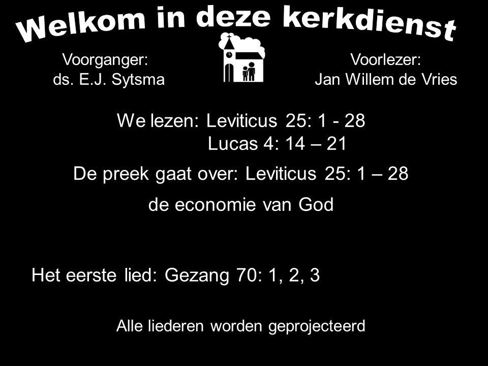 We lezen: Leviticus 25: 1 - 28 Lucas 4: 14 – 21 De preek gaat over: Leviticus 25: 1 – 28 de economie van God Alle liederen worden geprojecteerd Voorle