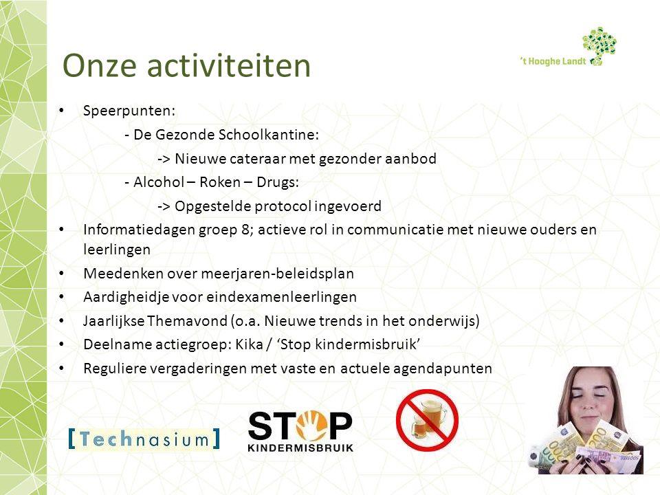 Onze activiteiten Speerpunten: - De Gezonde Schoolkantine: -> Nieuwe cateraar met gezonder aanbod - Alcohol – Roken – Drugs: -> Opgestelde protocol in