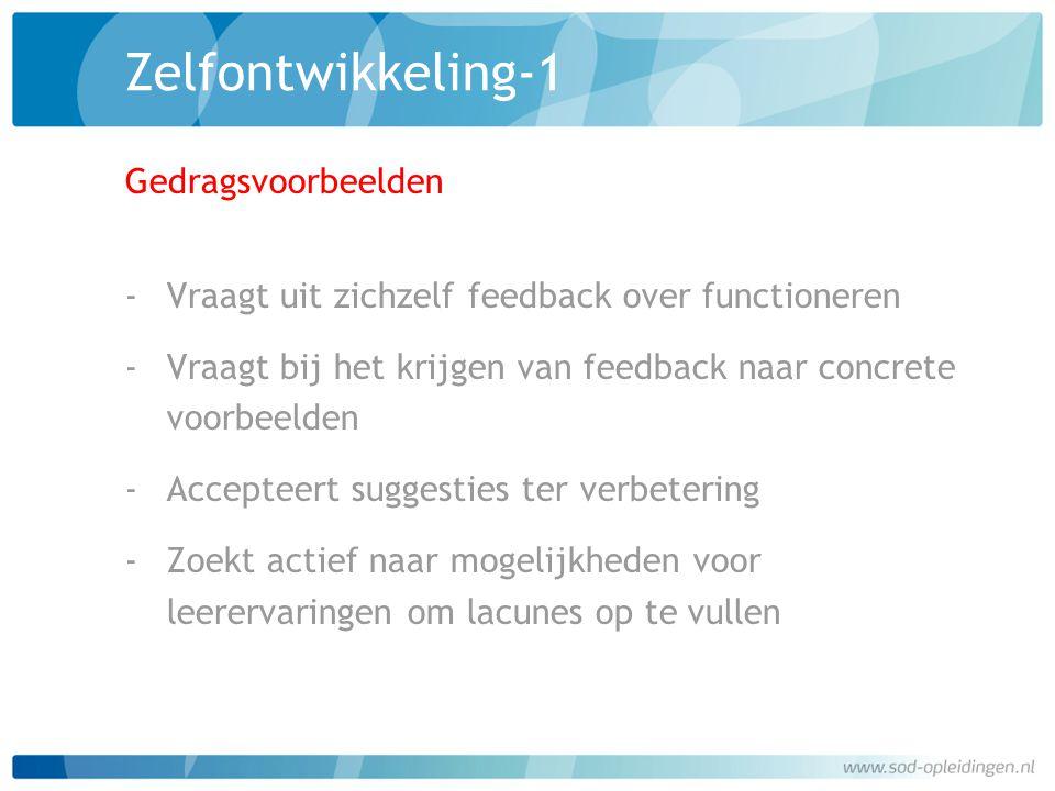Zelfontwikkeling-1 Gedragsvoorbeelden ‐Vraagt uit zichzelf feedback over functioneren ‐Vraagt bij het krijgen van feedback naar concrete voorbeelden ‐