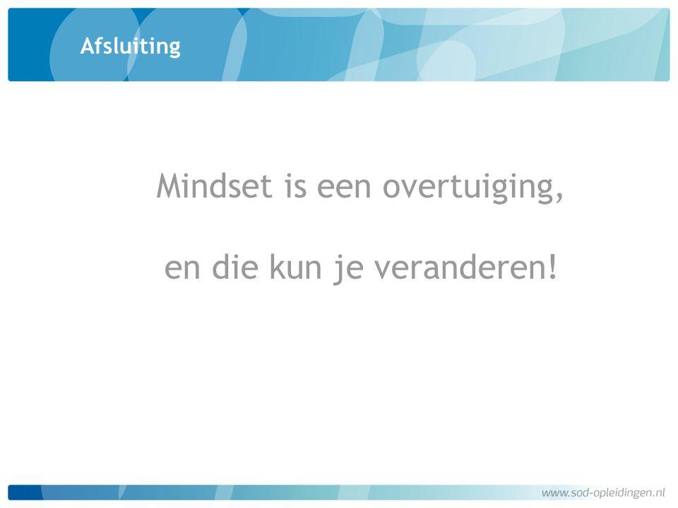 Afsluiting Mindset is een overtuiging, en die kun je veranderen!