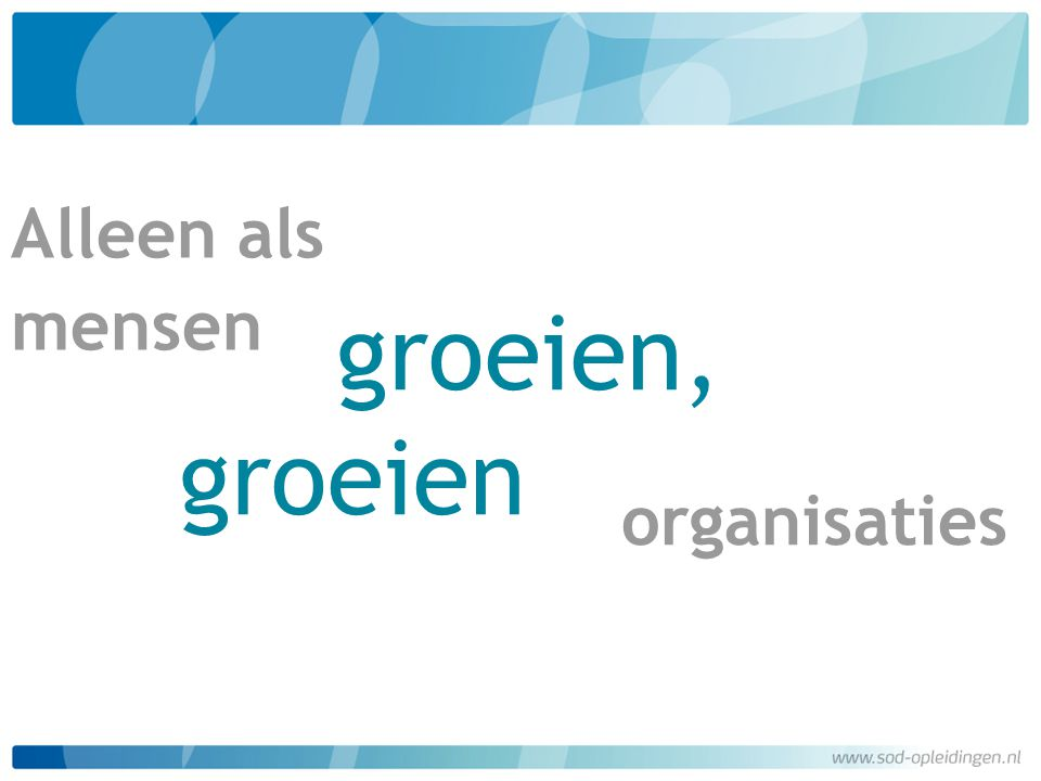 groeien, groeien Alleen als mensen organisaties