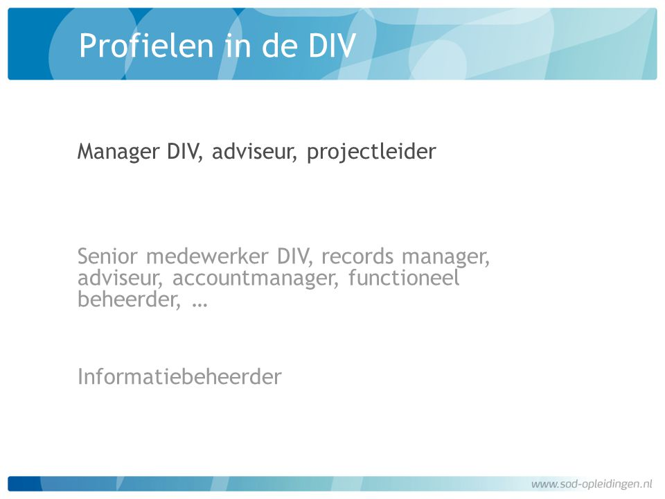 Profielen in de DIV Informatiebeheerder Senior medewerker DIV, records manager, adviseur, accountmanager, functioneel beheerder, … Manager DIV, advise