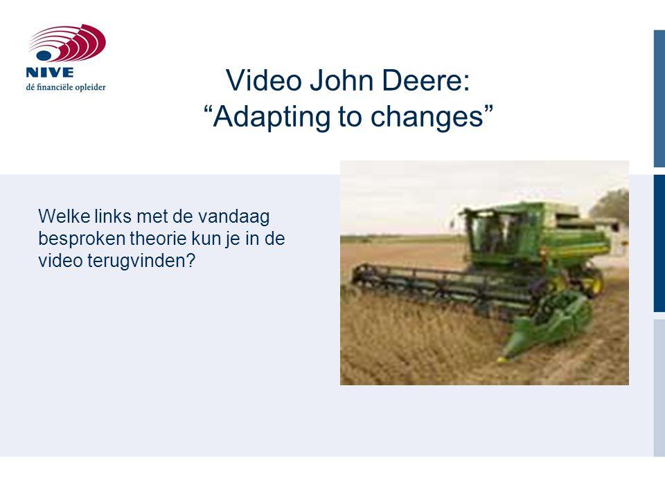 """Video John Deere: """"Adapting to changes"""" Welke links met de vandaag besproken theorie kun je in de video terugvinden?"""
