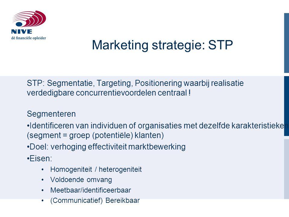 Marketing strategie: STP STP: Segmentatie, Targeting, Positionering waarbij realisatie verdedigbare concurrentievoordelen centraal ! Segmenteren Ident