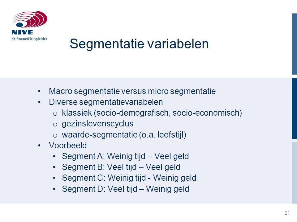 21 Segmentatie variabelen Macro segmentatie versus micro segmentatie Diverse segmentatievariabelen o klassiek (socio-demografisch, socio-economisch) o