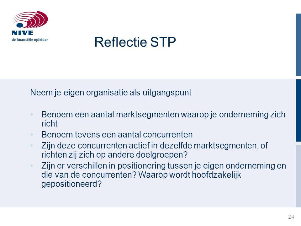 Reflectie STP 24 Neem je eigen organisatie als uitgangspunt Benoem een aantal marktsegmenten waarop je onderneming zich richt Benoem tevens een aantal