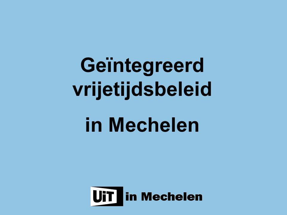 Cultuur <> toerisme Beleidsvisie Organisatie Projecten en producten Geïntegreerd vrijetijdsbeleid in Mechelen