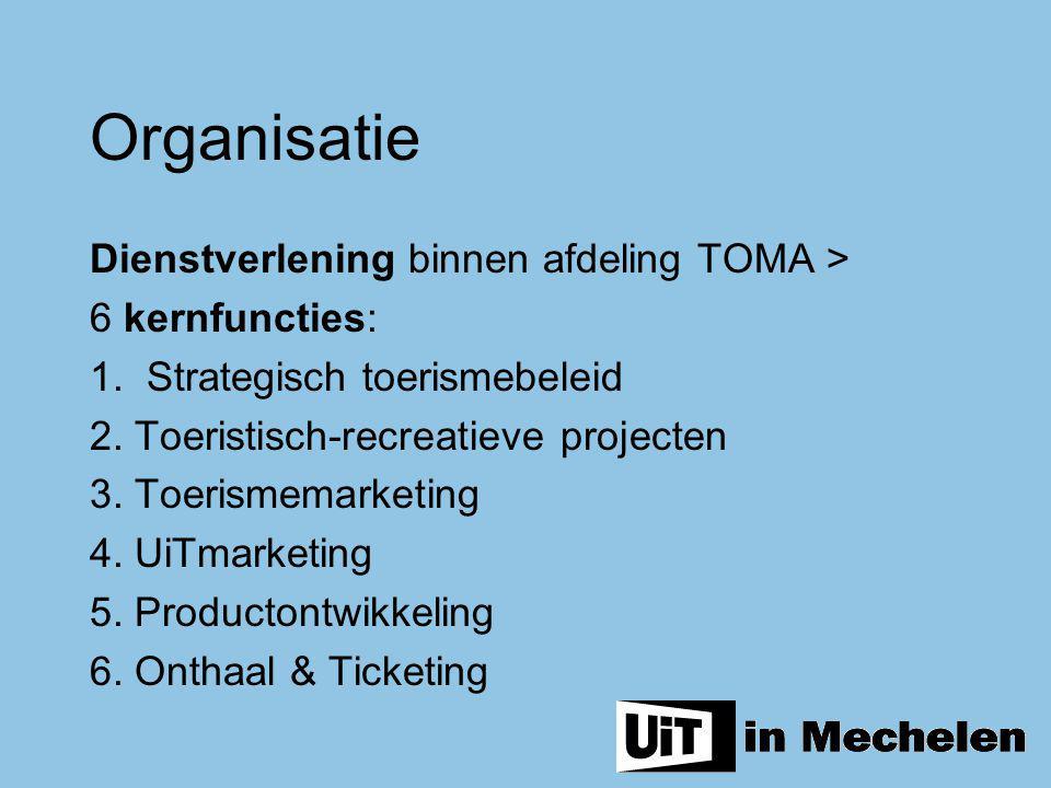Dienstverlening binnen afdeling TOMA > 6 kernfuncties: 1. Strategisch toerismebeleid 2. Toeristisch-recreatieve projecten 3. Toerismemarketing 4. UiTm