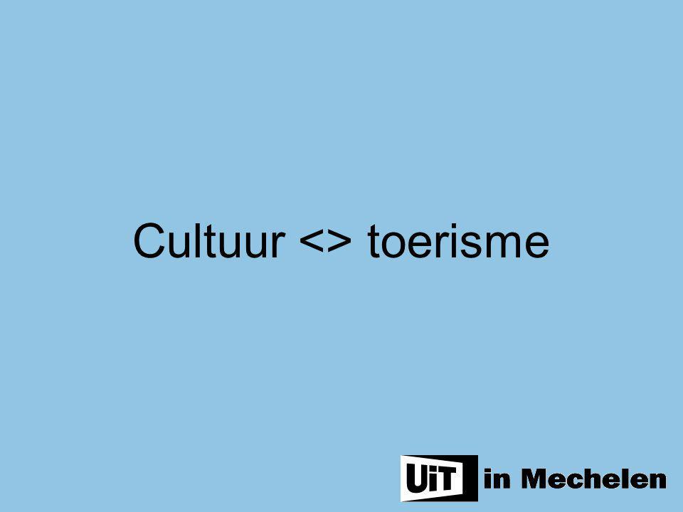 Spanningsveld Cultuur/toerisme = schijndilemma > als we vooral de gelijkenis en niet het verschil als uitgangspunt nemen.