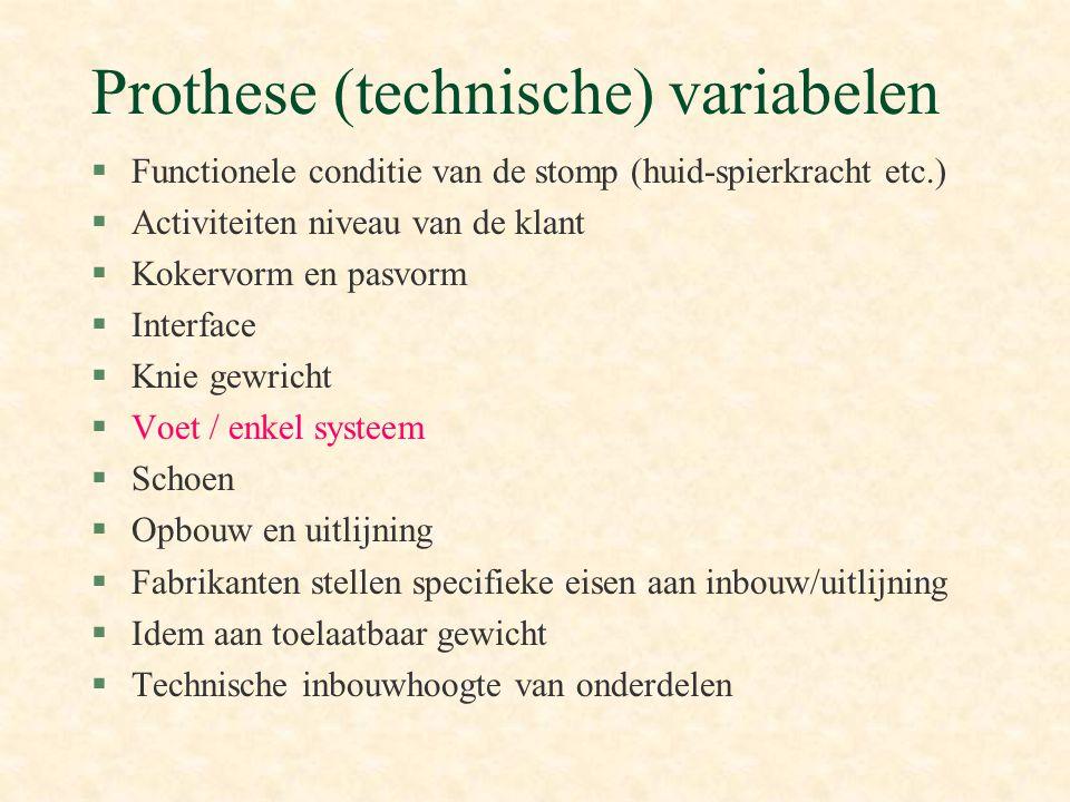 Prothese (technische) variabelen §Functionele conditie van de stomp (huid-spierkracht etc.) §Activiteiten niveau van de klant §Kokervorm en pasvorm §I