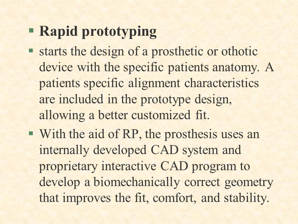 §Rapid prototyping §starts the design of a prosthetic or othotic device with the specific patients anatomy. A patients specific alignment characterist