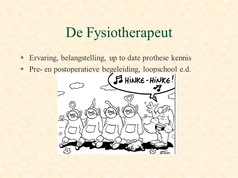 De Fysiotherapeut §Ervaring, belangstelling, up to date prothese kennis §Pre- en postoperatieve begeleiding, loopschool e.d.