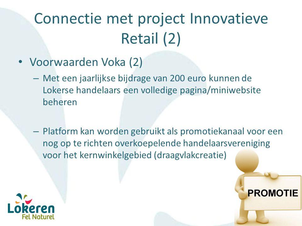 Connectie met project Innovatieve Retail (2) Voorwaarden Voka (2) – Met een jaarlijkse bijdrage van 200 euro kunnen de Lokerse handelaars een volledige pagina/miniwebsite beheren – Platform kan worden gebruikt als promotiekanaal voor een nog op te richten overkoepelende handelaarsvereniging voor het kernwinkelgebied (draagvlakcreatie)