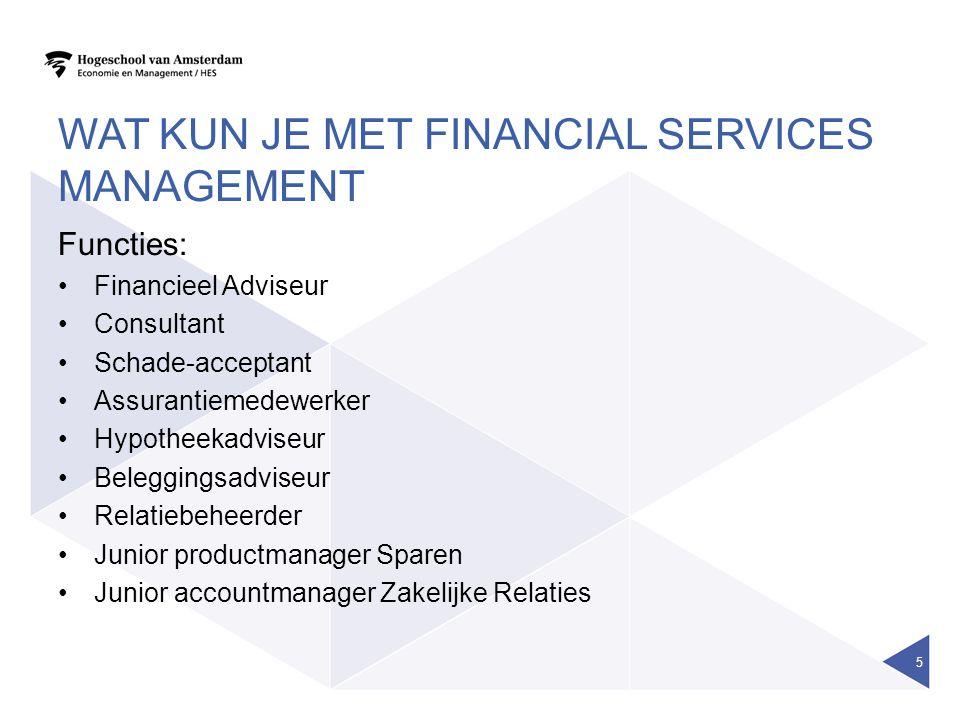 WAT KUN JE MET FINANCIAL SERVICES MANAGEMENT Functies: Financieel Adviseur Consultant Schade-acceptant Assurantiemedewerker Hypotheekadviseur Beleggin