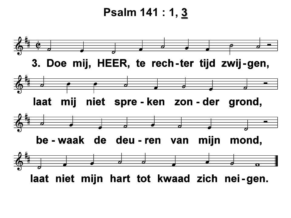3 Psalm 141 : 1, 3