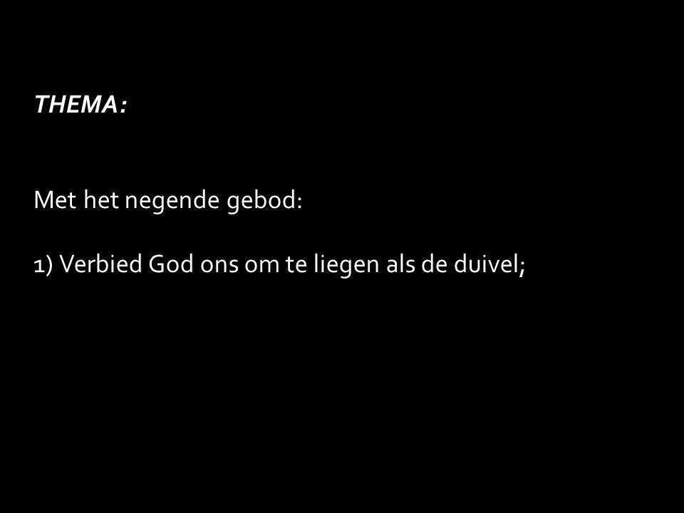 THEMA: Met het negende gebod: 1)Verbied God ons om te liegen als de duivel;