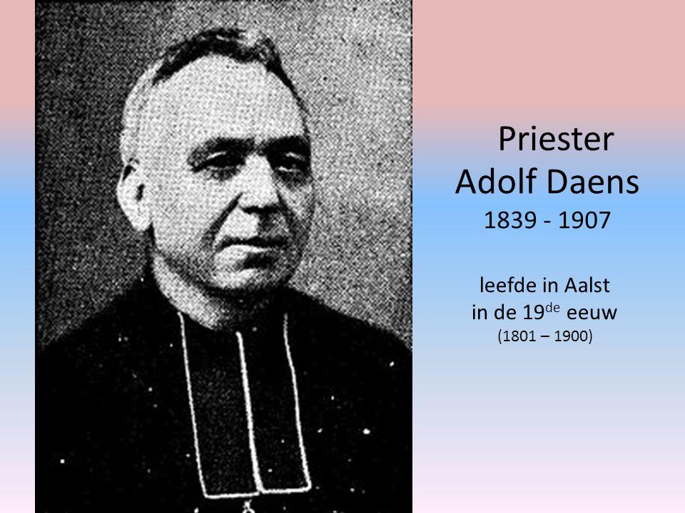 Adolf Daens 1839 - 1907 Priester leefde in Aalst in de 19 de eeuw (1801 – 1900)