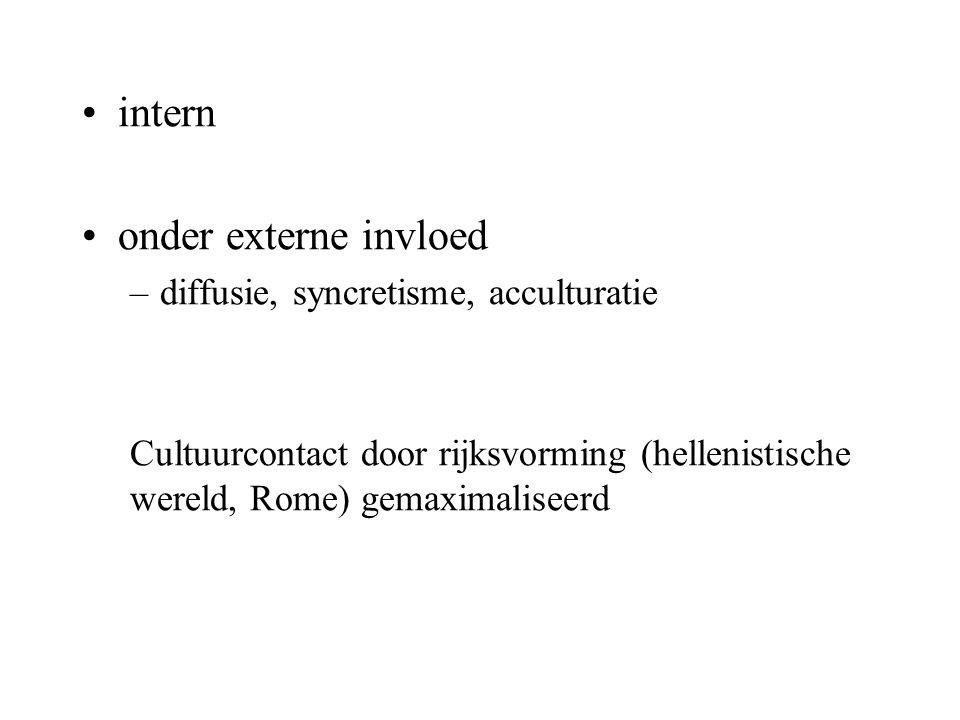 intern onder externe invloed –diffusie, syncretisme, acculturatie Cultuurcontact door rijksvorming (hellenistische wereld, Rome) gemaximaliseerd