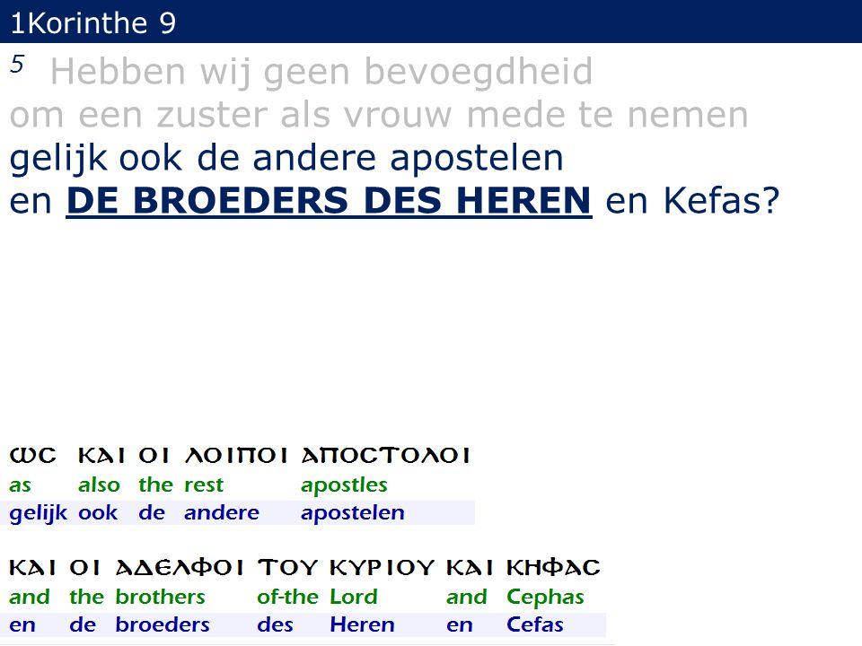 1Korinthe 9 5 Hebben wij geen bevoegdheid om een zuster als vrouw mede te nemen gelijk ook de andere apostelen en DE BROEDERS DES HEREN en Kefas