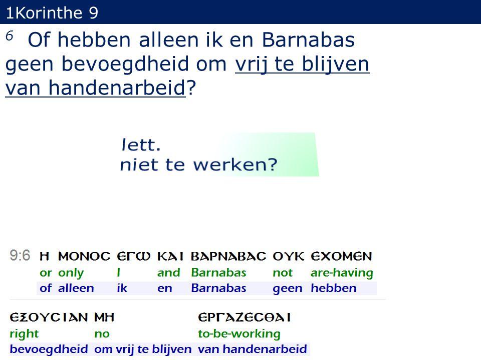 1Korinthe 9 6 Of hebben alleen ik en Barnabas geen bevoegdheid om vrij te blijven van handenarbeid