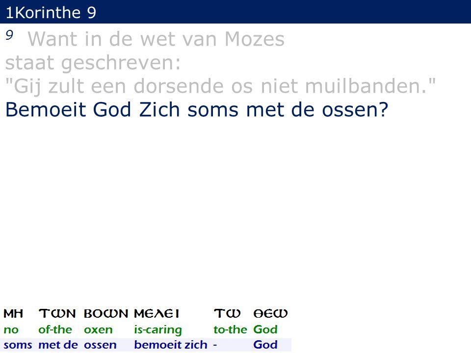 1Korinthe 9 9 Want in de wet van Mozes staat geschreven: Gij zult een dorsende os niet muilbanden. Bemoeit God Zich soms met de ossen