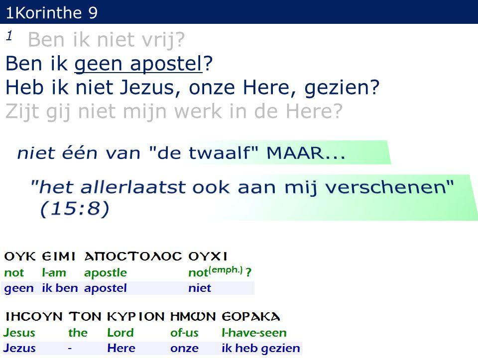 1Korinthe 9 1 Ben ik niet vrij.Ben ik geen apostel.