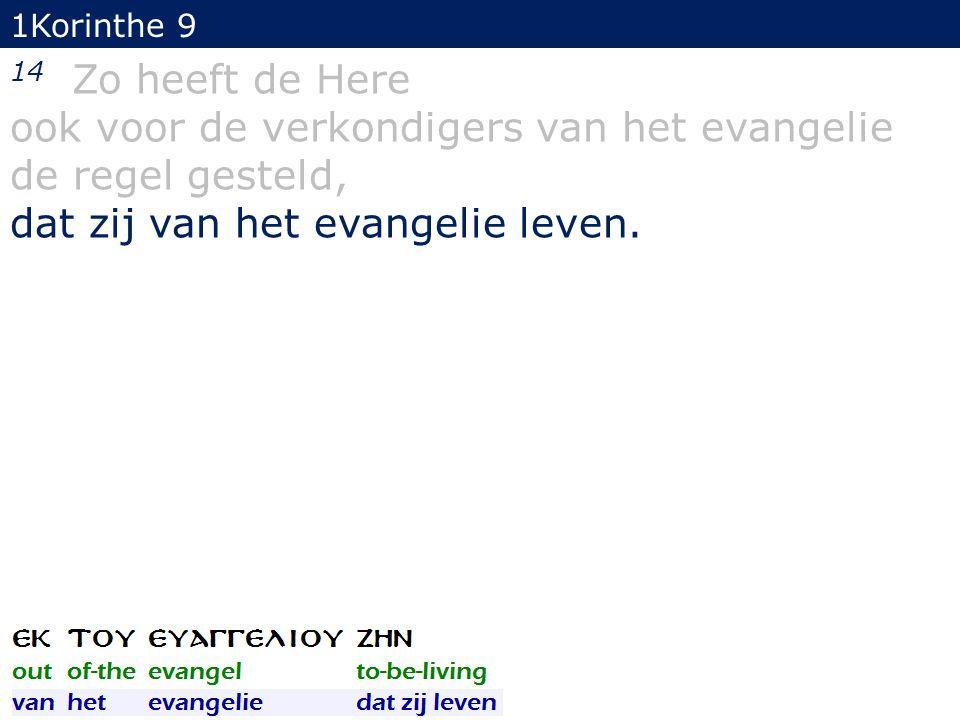 1Korinthe 9 14 Zo heeft de Here ook voor de verkondigers van het evangelie de regel gesteld, dat zij van het evangelie leven.